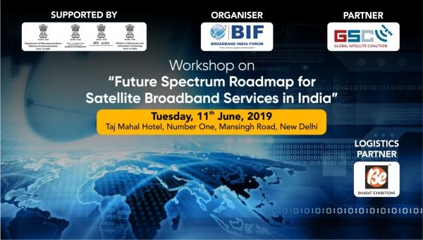 "Workshop on ""Future Spectrum Roadmap for Satellite Broadband Services in India"" - 11th June, 2019"